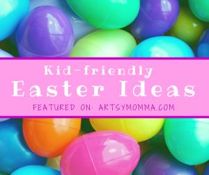 Kid-friendly EASTER IDEAS
